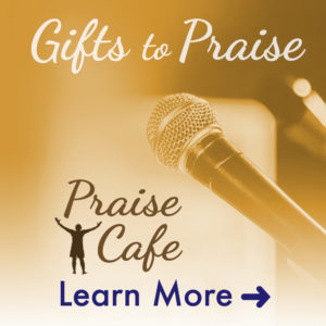Gifts to Praise, Praise Cafe, Learn More